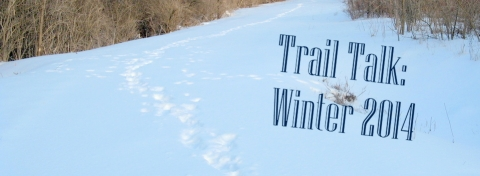 Trail Talk, Winter 2014